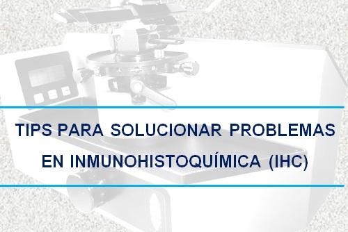 Tips para solucionar problemas en Inmunohistoquímica (IHC)