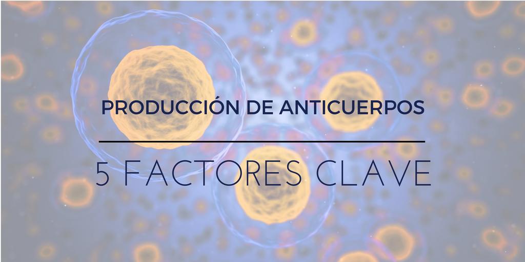 5 Factores clave en la Producción de Anticuerpos