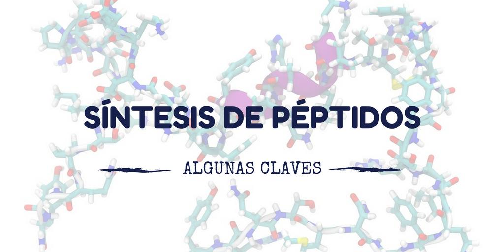 Síntesis de péptidos: Algunas claves