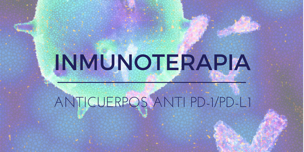 Anticuerpos anti PD-1 y PD-L1 e Inmunoterapia
