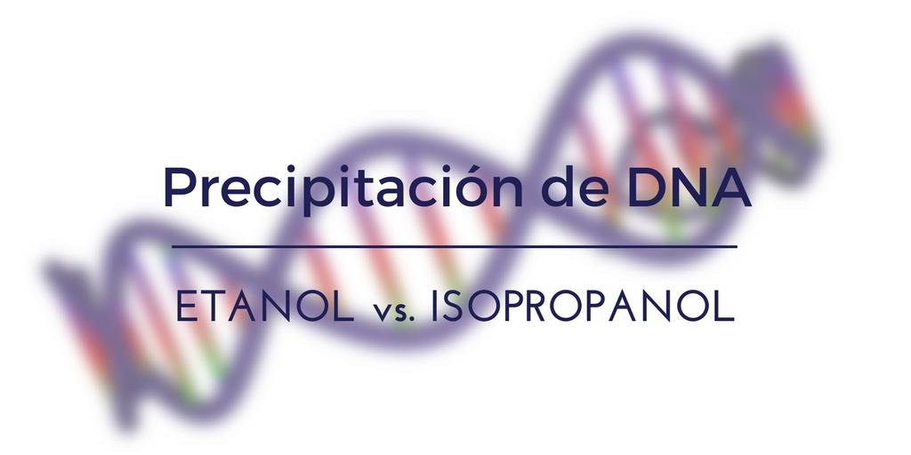 Precipitación de DNA con Etanol vs. Isopropanol