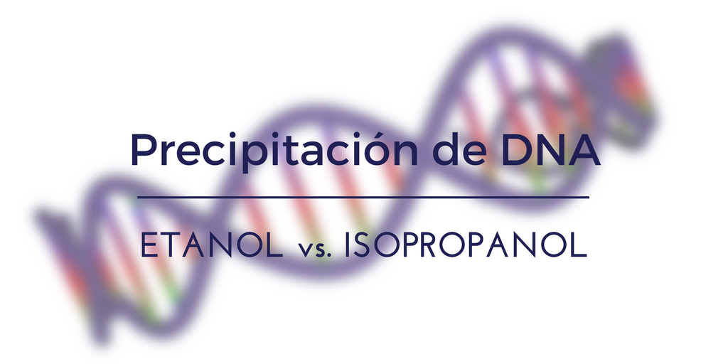 Precipitación de DNA con Etanol vs. Isopropanol