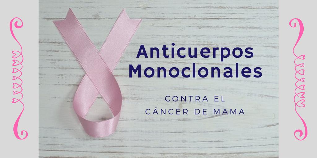 Anticuerpos monoclonales contra el Cáncer de Mama