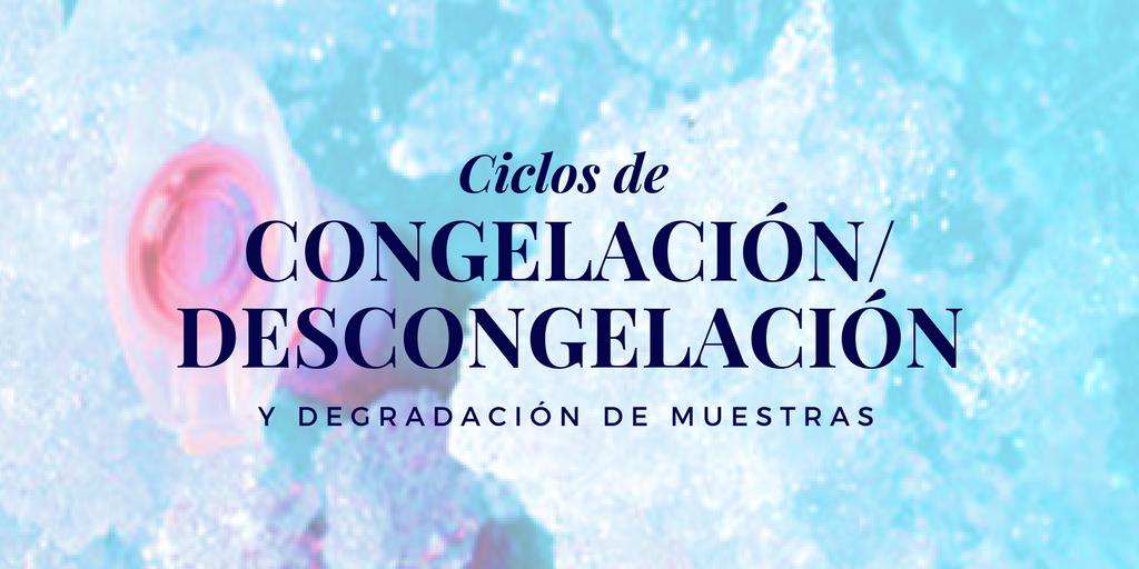 Ciclos de Congelación-Descongelación y degradación de muestras