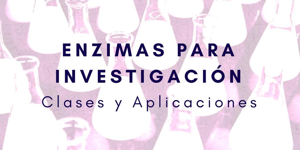Enzimas para investigación: Clases y Aplicaciones