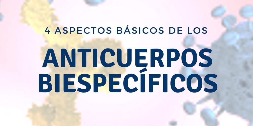 4 Aspectos básicos de los Anticuerpos Biespecíficos