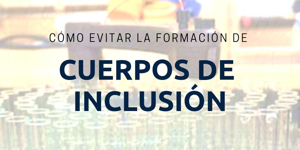 Cómo evitar la formación de cuerpos de inclusión