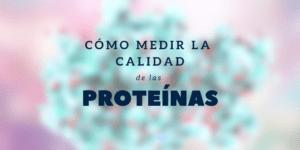 Cómo medir la calidad de las proteínas