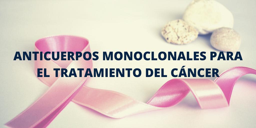 ANTICUERPOS MONOCLONALES PARA EL TRATAMIENTO DEL CÁNCER