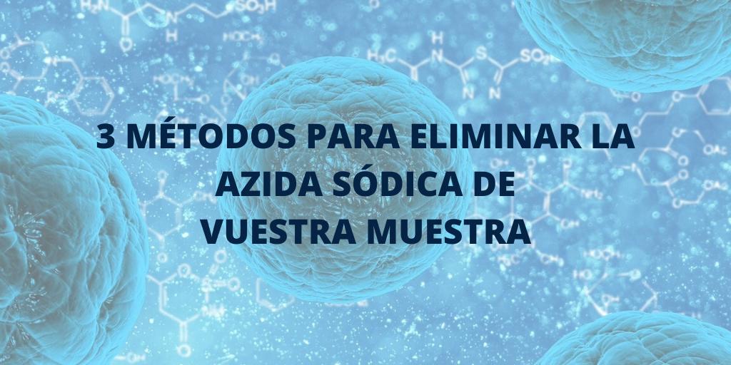 3 MÉTODOS PARA ELIMINAR LA AZIDA SÓDICA DE VUESTRA MUESTRA
