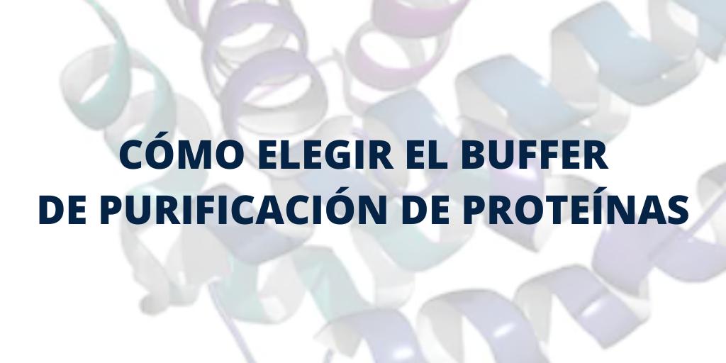 CÓMO ELEGIR EL BUFFER DE PURIFICACIÓN DE PROTEÍNAS