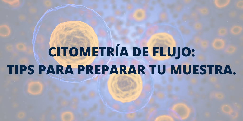 Cómo realizar correctamente una citometría de flujo: 5 tips para preparar tu muestra