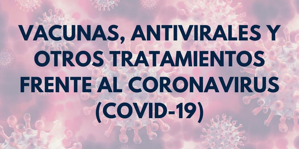 Vacunas, antivirales y otros tratamientos frente al Coronavirus (COVID-19)