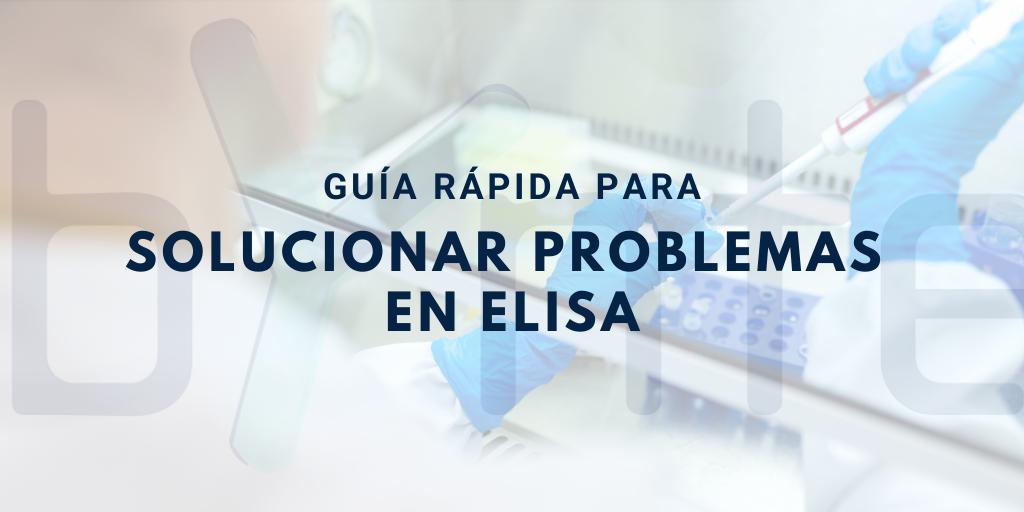 Guía rápida para solucionar problemas en ELISA