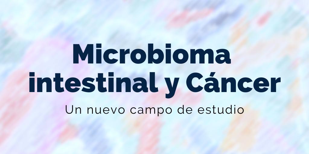 Microbioma intestinal y cáncer: un nuevo campo de estudio